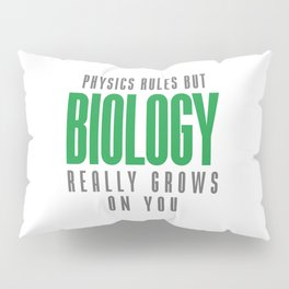 BIOLOGY REALLY GROWS ON YOU Pillow Sham