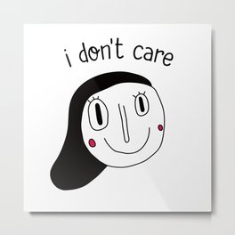 I don't care Metal Print