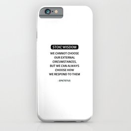 Stoic Philosophy Quotes - We cannot choose our external circumstances -Epictetus iPhone Case