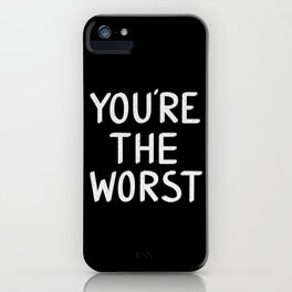 YOU'RE THE WORST iPhone Case