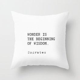 """Wonder is the beginning of wisdom.""  — Socrates Throw Pillow"