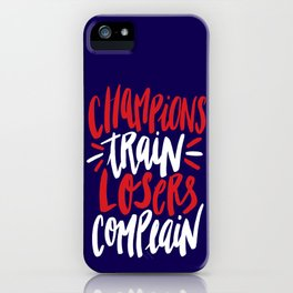 Champions Train, Losers Complain iPhone Case