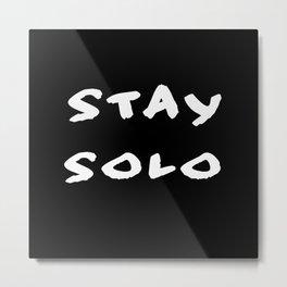 Stay Solo Metal Print