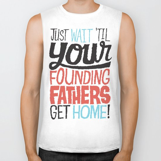 Just wait 'til your founding fathers get home! Biker Tank