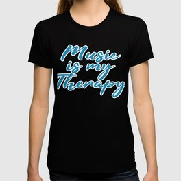 Music is my Therapy Independence With Therapy. Get up, get better, get here! Muscian Rhythm  T-shirt