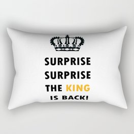 Surprise Surprise, The King Is Back! Rectangular Pillow