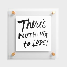 There's Nothing To Lose Floating Acrylic Print