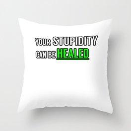 Stupidity Heal Stupid People Green Throw Pillow