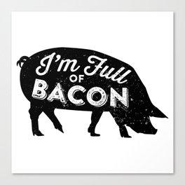 I'm Full of Bacon Canvas Print