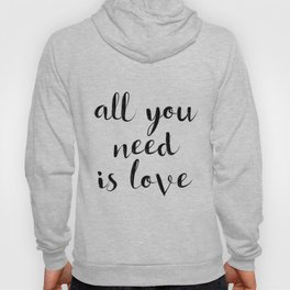 """Love Quote """"All you need is love"""" Valentines Day One Year anniversary 1 Year anniversary Hoody"""