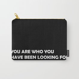 You are who you have been looking for Carry-All Pouch