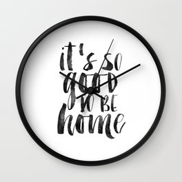 It's So Good To Be Home,Home Sweet Home,Home Sign,Home Decor,Quote Prints,Inspirational Quote Wall Clock