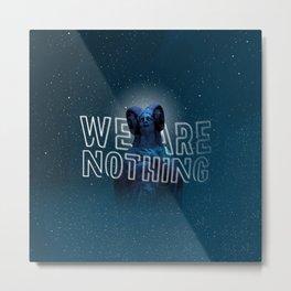 We are nothing. Metal Print
