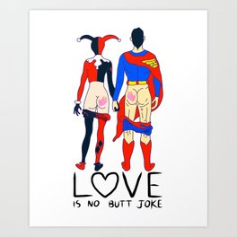 LOVE is no BUTT Joke - Super H Q Art Print