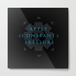 Apply Constant Pressure Metal Print