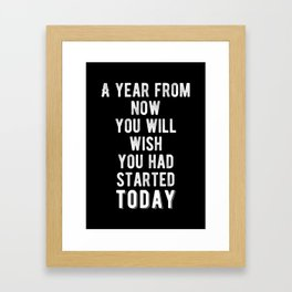 Inspirational - Start Today Quote. Framed Art Print