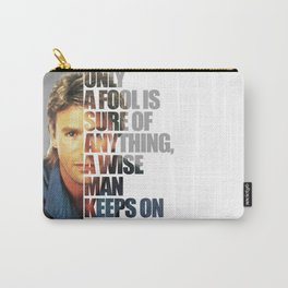 MacGyver said: Only a fool is sure of anything, a wise man keeps on guessing. Carry-All Pouch
