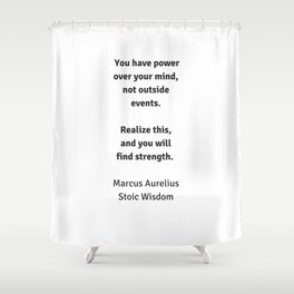 Stoic Wisdom - Philosophy Quotes - Marcus Aurelius - You have power over your mind Shower Curtain