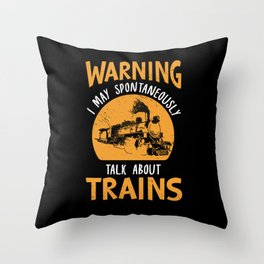 Warning I may Spontaneously Talk About Trains  Throw Pillow
