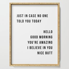Just In Case No One Told You Today Hello Good Morning You're Amazing I Belive In You Nice Butt Minimal Serving Tray