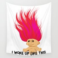 i woke up like this Wall Tapestries featuring I Woke Up Like This Troll by Rendra Sy