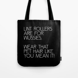 Lint Rollers Are For Wussies Tote Bag