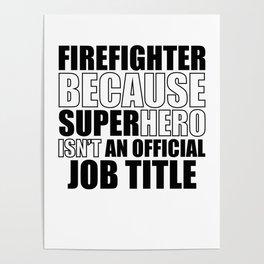 Firefighter Because Superhero Isn't An Official Job Title Poster