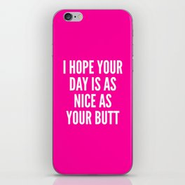 I HOPE YOUR DAY IS AS NICE AS YOUR BUTT (Pink) iPhone Skin