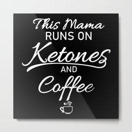 Mama Runs On Ketones And Coffee Gift Metal Print