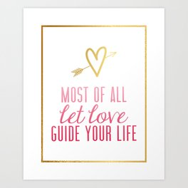 """""""Most of all let love guide your life"""" Gold foil design Colossians 3:14 Art Print"""