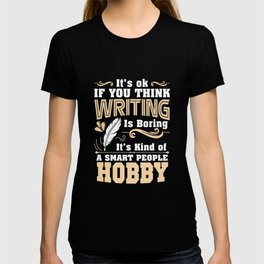its ok if you think writing is boring its kind of a small people hobby teacher t-shirts T-shirt