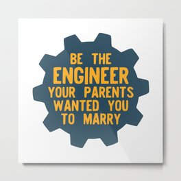 Be the Engineer your parents wanted you to marry Metal Print