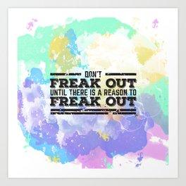 Don't Freak Out Art Print