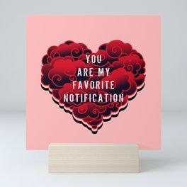 YOU ARE MY FAVORITE NOTIFICATION Mini Art Print