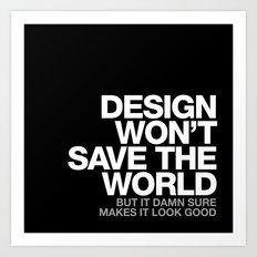 DESIGN WON'T SAVE THE WORLD Art Print