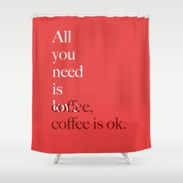 all you need is coffee Shower Curtain