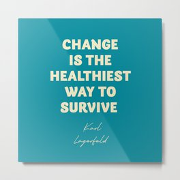 Karl Lagerfeld on change, inspirational quote, life, survive, move on, getting over Metal Print