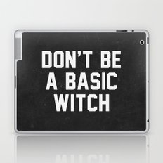 Don't be a basic witch Laptop & iPad Skin