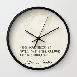"""""""The soul becomes dyed with the colour of its thoughts."""" Marcus Aurelius, Meditations Wall Clock"""