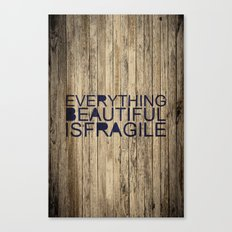 Everything Beautiful Is Fragile Canvas Print