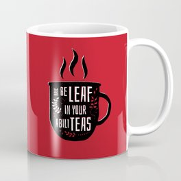 Have Beleaf in Your Abiliteas - Tea Pun Coffee Mug