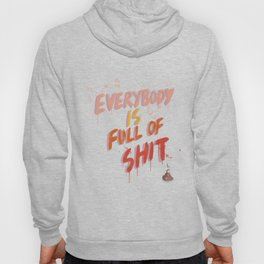 Everybody is full of Shit Hoody