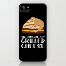 Did Someone Say Grilled Cheese - Sloth iPhone Case
