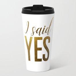I said yes (gold) Travel Mug