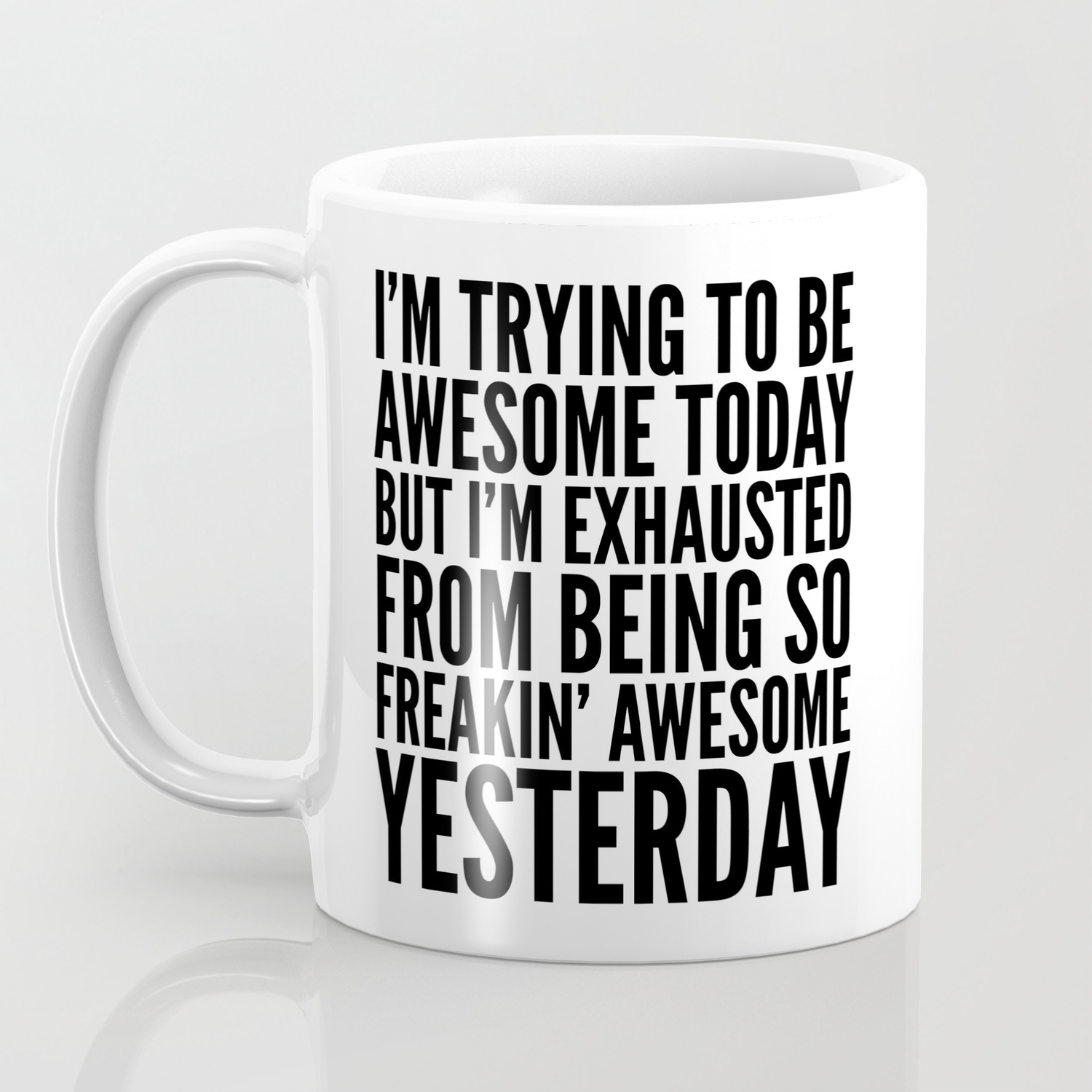 I M Trying To Be Awesome Today But I M Exhausted From Being So Freakin Awesome Yesterday Coffee Mug By Creativeangel Society6