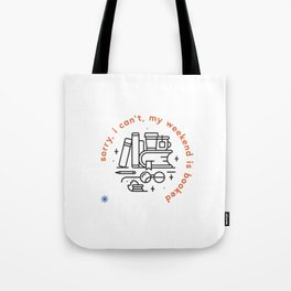 Sorry, I can't, my weekend is booked Tote Bag