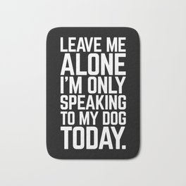 Speaking To My Dog Funny Quote Bath Mat