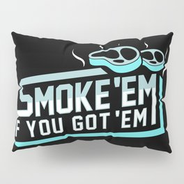 Smoke Em If You Got Em Pillow Sham