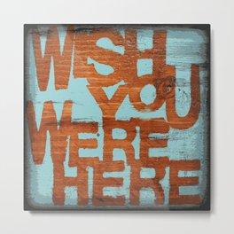 Wish you were here Metal Print