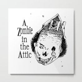 A Zombie in the Attic Metal Print
